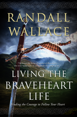 We talk to Randall Wallace about Living the Braveheart Life